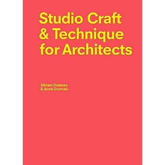 Studio Craft & Technique for Architects by Miriam Delaney - Anne Gorm