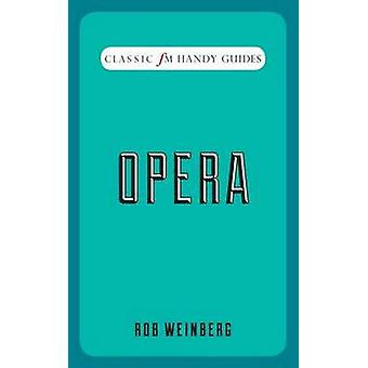 Opera (Classic FM Handy Guides) by Rob Weinberg - 9781783960484 Book