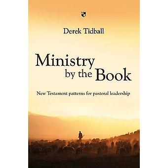 Ministry by the Book - New Testament Patterns for Pastoral Leadership