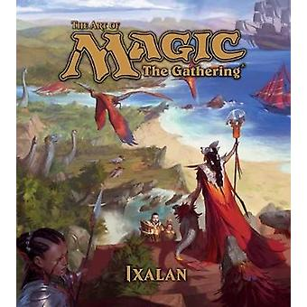 The Art of Magic - The Gathering - Ixalan by James Wyatt - 97814215965