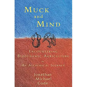 Muck and Mind - Encountering Biodynamic Agriculture - An Alchemical Jou