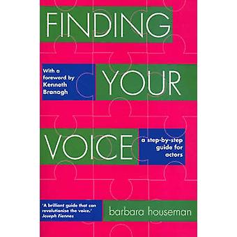 Finding Your Voice - A Complete Voice Training Manual for Actors by Ba