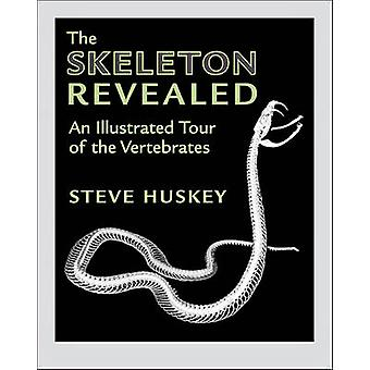 The Skeleton Revealed - An Illustrated Tour of the Vertebrates by Stev