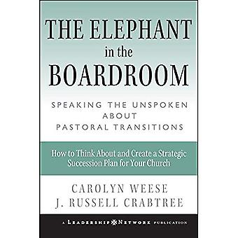 The Elephant in the Boardroom: Speaking the Unspoken About Pastoral Transitions (JB Leadership Network Series)