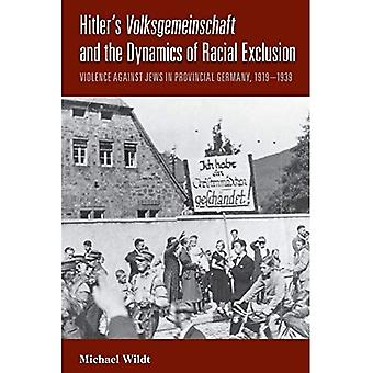 Hitler's Volksgemeinschaft and the Dynamics of Racial Exclusion: Violence Against Jews in Provincial Germany,...