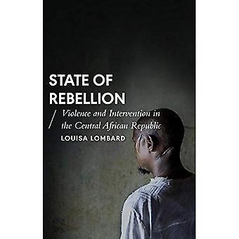 State of Rebellion: Violence and Intervention in the Central African Republic (African Arguments)