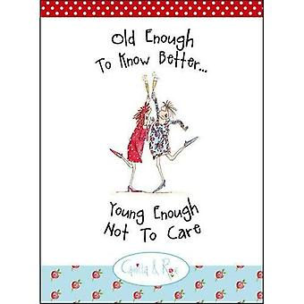 Old Enough to Know Better, Young Enough Not to Care