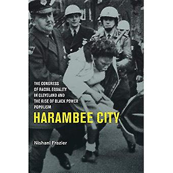 Harambee City: The Congress� of Racial Equality in Cleveland and the Rise of Black Power Populism