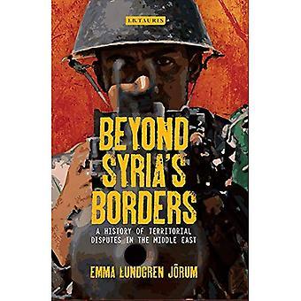 Grenzen Syriens: eine Geschichte der territorialen Streitigkeiten im Nahen Osten (Bibliothek der modernen Orientalistik)