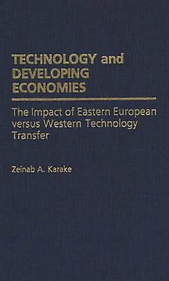 Technology and Developing Economies The Impact of Eastern European Versus Western Technology Transfer by Karake & Zeinab A.
