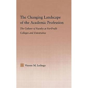 The Changing Landscape of the Academic Profession The Culture of Faculty at ForProfit Colleges and Universities by Lechuga & Vicente M.