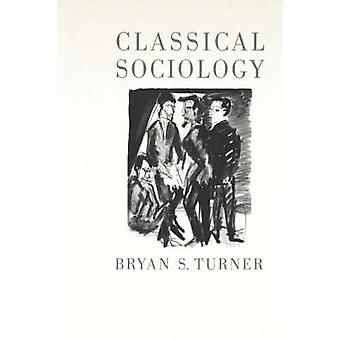Classical Sociology by Turner & Bryan S.