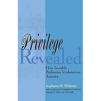 Privilege Revealed How Invisible Preference Undermines America by Wildman & Stephanie M.