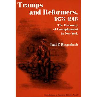 Tramps and Reformers 18731916 The Discovery of Unemployment in New York by Ringenbach & Paul T.