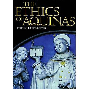 The Ethics of Aquinas by Pope & Stephen J.