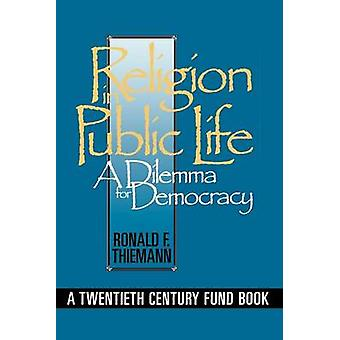 Religion in Public Life A Dilemma for Democracy by Thiemann & Ronald F.