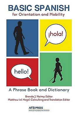 Basic Spanish for Orientation and Mobility A Phrase Book and Dictionary by Naimy & Brenda J.