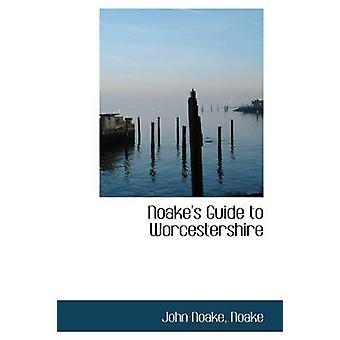 Noakes Guide to Worcestershire by Noake & John Noake