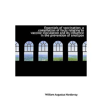Essentials of vaccination a compilation of facts relating to vaccine inoculation and its influence by Hardaway & William Augustus