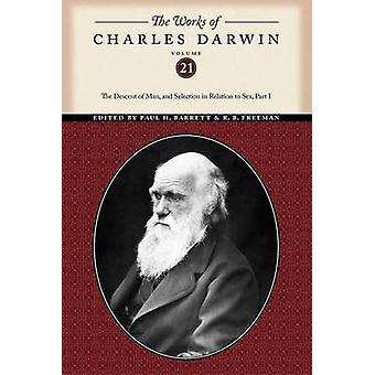 The Works of Charles Darwin Volume 21 The Descent of Man and Selection in Relation to Sex Part One by Darwin & Charles
