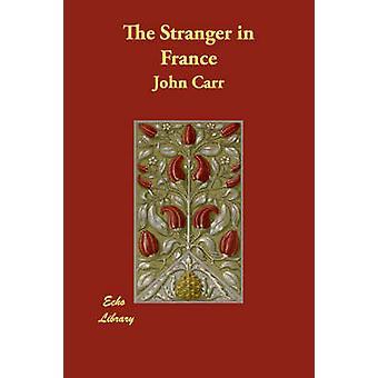 The Stranger in France by Carr & John