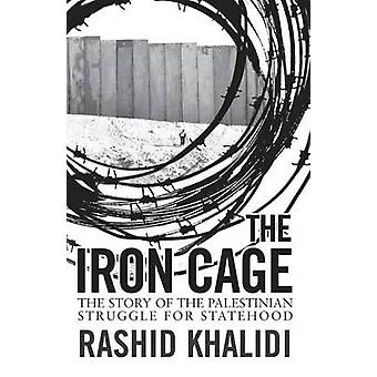 Iron Cage The Story of the Palestinian Struggle for Statehood by Khalidi & Rashid