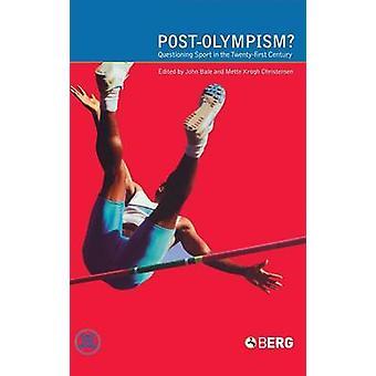 PostOlympism Questioning Sport in the TwentyFirst Century by Bale & John