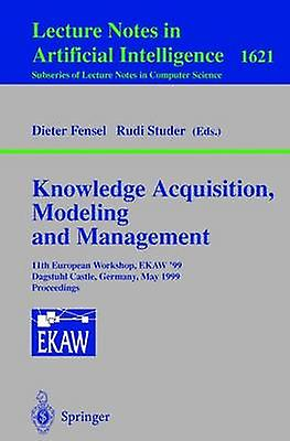 Knowledge Acquisition Modeling and Management  11th European Workshop EKAW99 Dagstuhl Castle Germany May 2629 1999 Proceedings by Studer & Rudi