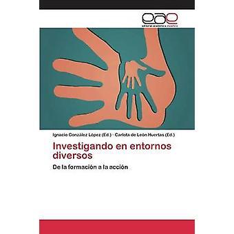 Investigando en entornos diversos by Gonzlez Lpez Ignacio
