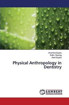 Physical Anthropology in Dentistry by Gupta Anamika