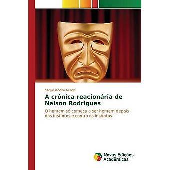 A crnica reacionria de Nelson Rodrigues by Ribeiro Granja Sergio