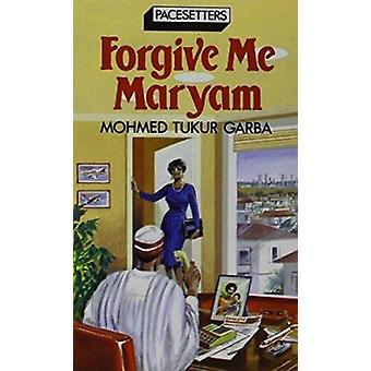 Forgive ME Maryam by M.T. Garba - 9780333408421 Book