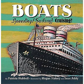 Boats - Speeding! Sailing! Cruising! by Patricia Hubbell - Megan Halse