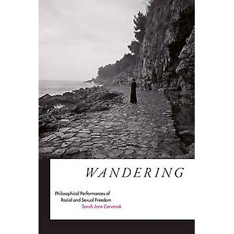 Wandering - Philosophical Performances of Racial and Sexual Freedom by