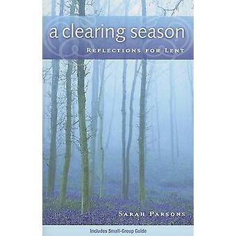 A Clearing Season - Reflections for Lent by Sarah Parsons - 9780835898