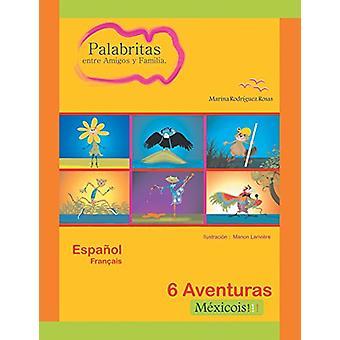 Palabritas Entre Amigos y Familia. - 6 Aventuras Mexicois!!! by Marina