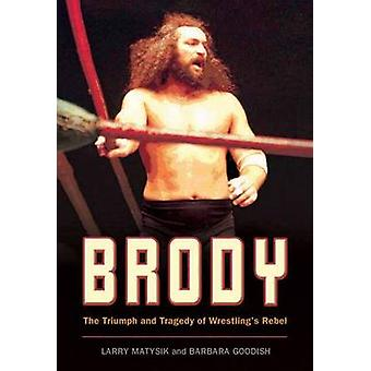 Brody - The Triumph and Tragedy of Wrestling's Rebel by Larry Matysik
