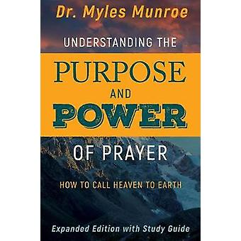 Understanding the Purpose and Power of Prayer - How to Call Heaven to