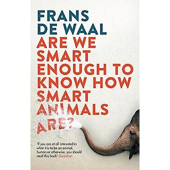 Are We Smart Enough to Know How Smart Animals Are? by Frans De Waal -