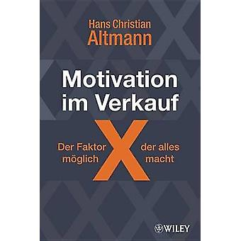 Motivation im Verkauf - Der Faktor X - der Alles Moglich Macht - Wie S