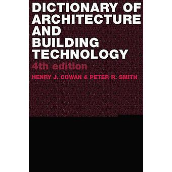 Dictionary of Architectural and Building Technology by Henry Cowan & Peter Smith & Henry Cowan & Peter Smith