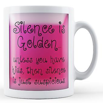 Decorative Writing Silence Is Golden Unless You Have Kids - Printed Mug