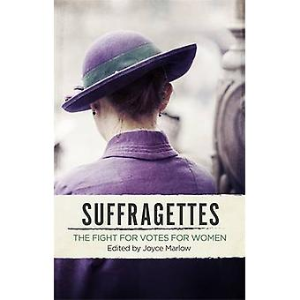 The Suffragettes - The Fight for Votes for Women by Joyce Marlow - 978