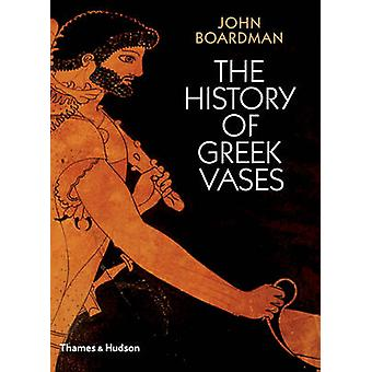 The History of Greek Vases - Potters - Painters and Pictures by John B
