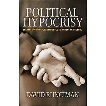 Political Hypocrisy - The Mask of Power - from Hobbes to Orwell and Be