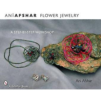 Flower Jewelry by Ani Afshar - 9780764328558 Book