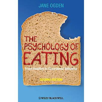The Psychology of Eating - From Healthy to Disordered Behavior (2nd Re