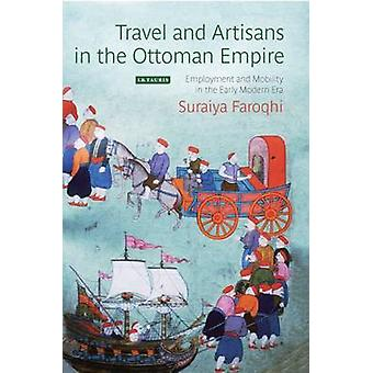 Travel and Artisans in the Ottoman Empire - Employment and Mobility in