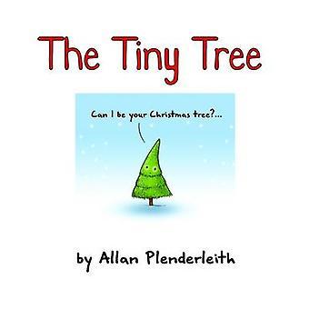 The Tiny Tree by Allan Plenderleith - Allan Plenderleith - Allan Plen