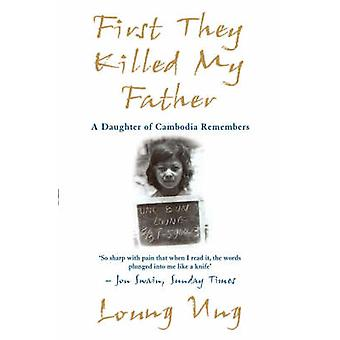 First They Killed My Father - A Daughter of Cambodia Remembers by Loun